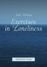 Exercises in Loneliness. Unfinished Essays